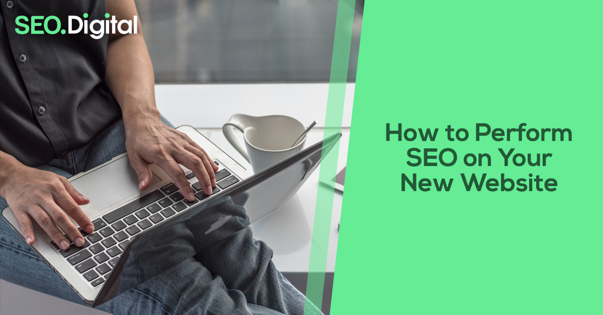 How to perform SEO on your new website